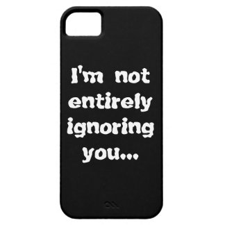 I'm Not Entirely Ignoring You... iPhone SE/5/5s Case