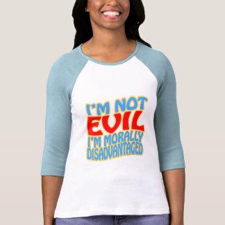 I'm Not Evil, I'm Morally Disadvantaged Tee Shirts