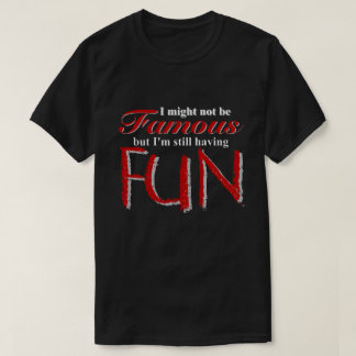 """I'm Not Famous"" T-Shirt"