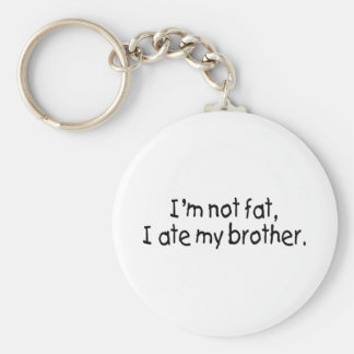 Im Not Fat I Ate My Brother Basic Round Button Keychain