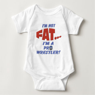 I'm Not Fat... I'm a Pro Wrestler! Baby Bodysuit