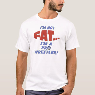 I'm Not Fat... I'm a Pro Wrestler! T-Shirt