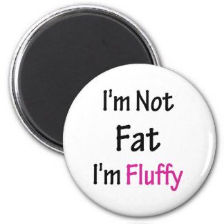 I'm Not Fat I'm Fluffy 2 Inch Round Magnet