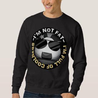 I'm NOT FAT. i'm FULL of COOLNESS. Sweatshirt
