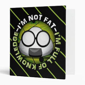 I'm NOT FAT. I'm FULL of KNOWLEDGE! Vinyl Binders