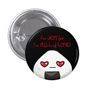 I'm NOT FAT. I'm FULL of LOVE! 1 Inch Round Button