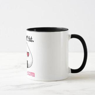 I'm NOT FAT. I'm FULL of LOVE! Mug
