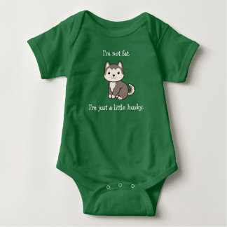 I'm Not Fat.  I'm Just a Little Husky. Baby Shirt