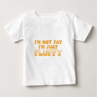 i'm not fat i'm just fluffy baby T-Shirt