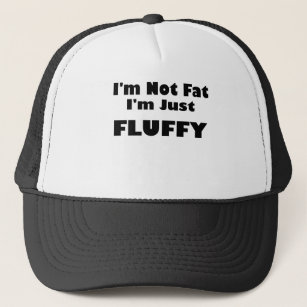 4094305c899 i m not fat im just fluffy.png trucker hat