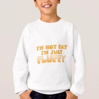 i'm not fat i'm just fluffy sweatshirt