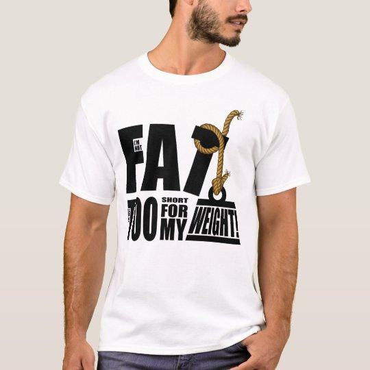 I'm Not Fat I'm Just Too Short.... T-Shirt