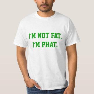 I'm not fat, I'm phat. T-Shirt