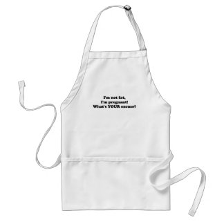 I'M NOT FAT I'M PREGNANT WHAT'S YOUR EXCUSE.png Adult Apron