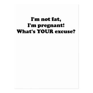 I'M NOT FAT I'M PREGNANT WHAT'S YOUR EXCUSE.png Post Card