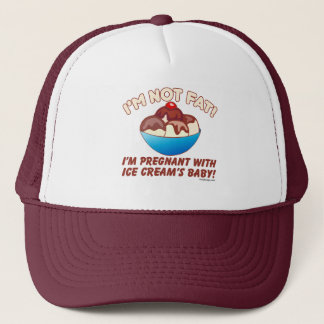 I'm not fat! I'm pregnant with Ice Cream's baby! Trucker Hat