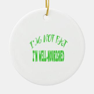 I'm Not Fat, I'm Well Nourished Ceramic Ornament