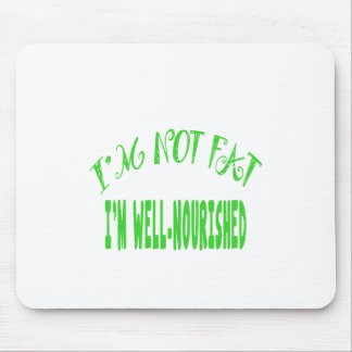 I'm Not Fat, I'm Well Nourished Mouse Pad