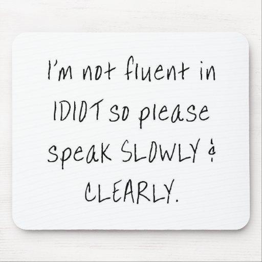 I'm not fluent in idiot, so please speak slowly mouse mat