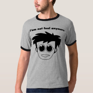 I'm Not Fool Anymore T-Shirt