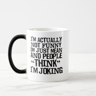 I'm not funny. Just mean. People think I'm Joking. Magic Mug