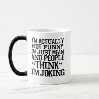 I'm not funny. Just mean. People think I'm Joking. Mug