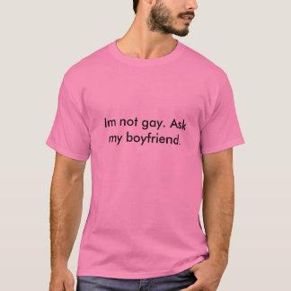 Im not gay, ask my boyfriend fag. T-Shirt