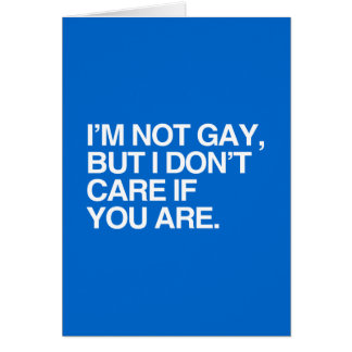 I'M NOT GAY BUT I DON'T CARE IF YOU ARE GREETING CARD