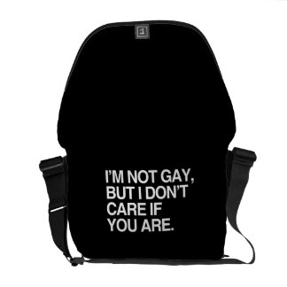 I'M NOT GAY BUT I DON'T CARE IF YOU ARE MESSENGER BAGS