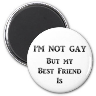 I'm Not Gay But My Best Friend Is 2 Inch Round Magnet