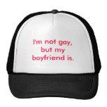 I'm not gay, but my boyfriend is. trucker hat