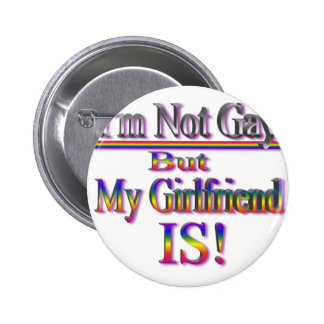 I'm NOT Gay But My Girlfriend Is Button