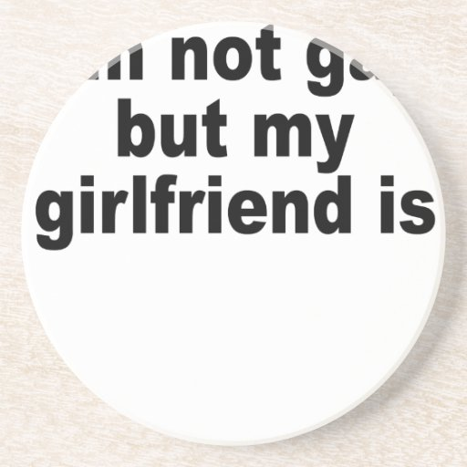 I'm not gay but my girlfriend is.png drink coaster