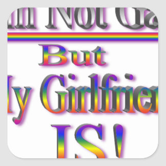 I'm NOT Gay But My Girlfriend Is Square Sticker