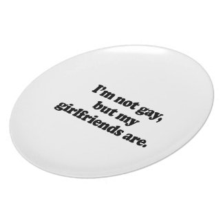 I'm not gay, but my girlfriends are .png party plates