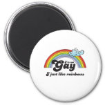 I'M NOT GAY, I JUST LIKE RAINBOWS 2 INCH ROUND MAGNET