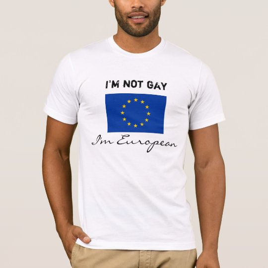 I'm not gay, I'm European T-Shirt