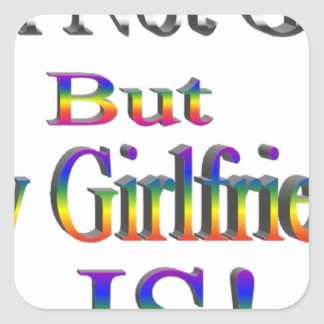 I'm Not Gay, My Girlfriend is Square Sticker