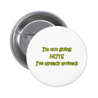 I'm Not Going Nuts Pinback Button