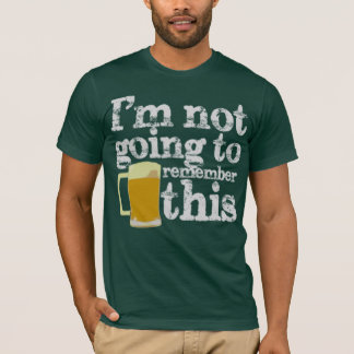 I'm Not Going to Remember This (St. Patricks Day) T-Shirt