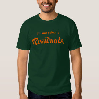 I'm not going to Residuals. Tee Shirt