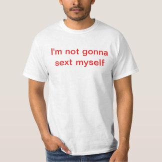 I'm not gonna sext myself T-Shirt