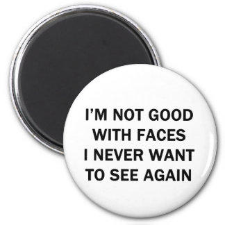 I'm Not Good With Faces I Never Want to See Again Magnet