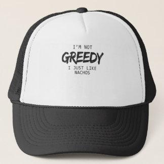 I'm Not Greedy I Just Like Nachos Print Trucker Hat
