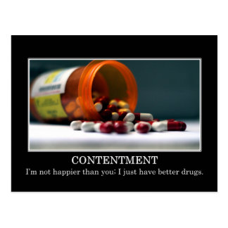 I'm not happier than you I just have better drugs Postcard