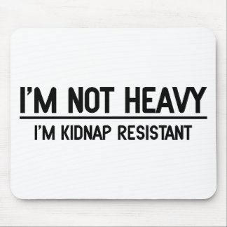 I'm Not Heavy, I'm Kidnap Resistant Mouse Pad