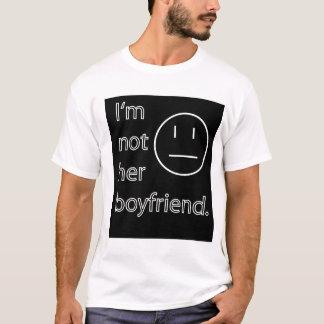 I'm not her boyfriend T-Shirt