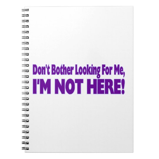 I'm Not Here Notebook