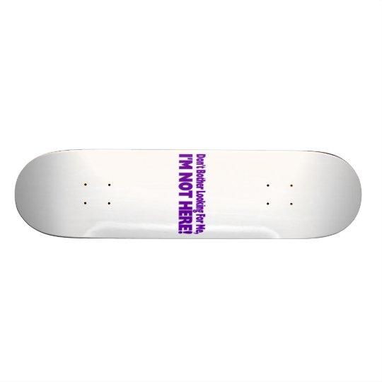 I'm Not Here Skateboard