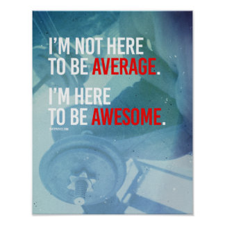 I'm not here to be average I'm here to be awesome  Poster
